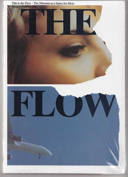 This is the Flow. The Museum as a Space for Ideas, Rutger Wolfson (ed.)
